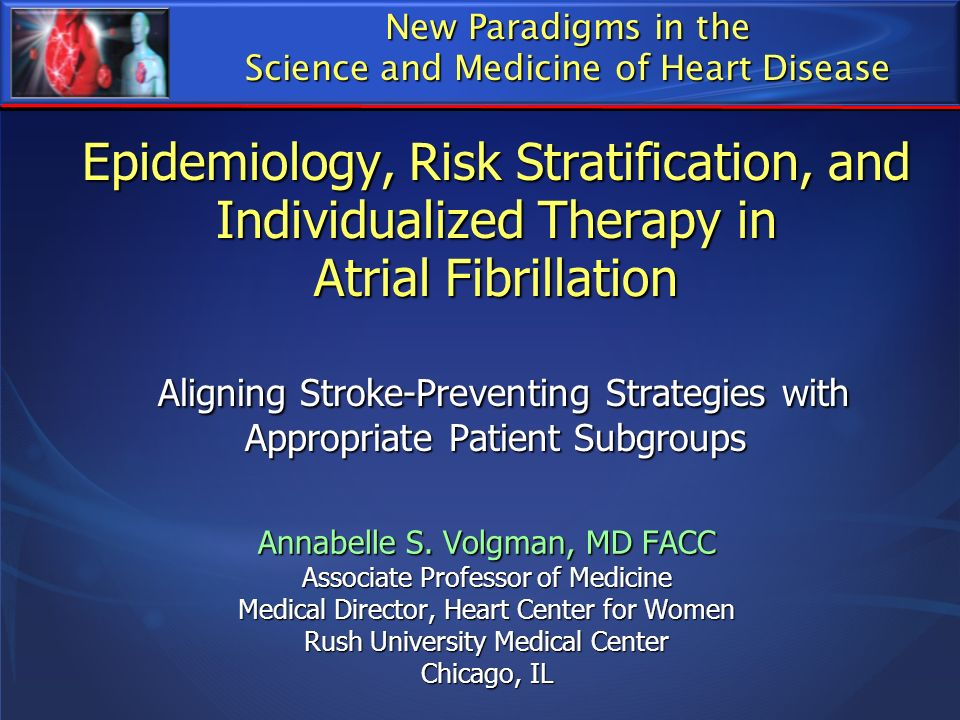 Epidemiology, Risk Stratification, and Individualized Therapy in Atrial Fibrillation Aligning Stroke-Preventing Strategies with Appropriate Patient Su