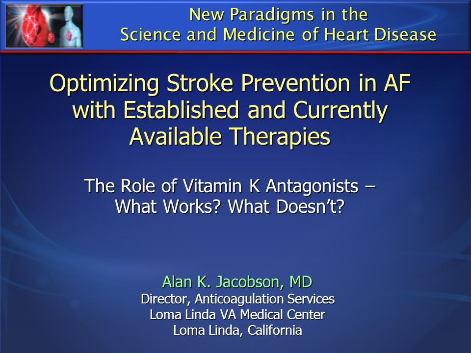 Optimizing Stroke Prevention in AF with Established and Currently Available Therapies The Role of Vitamin K Antagonists – What Works? What Doesnt? Ala