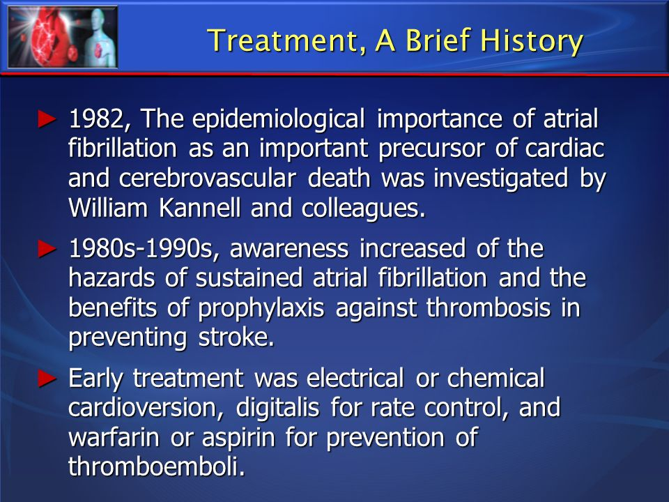 Treatment, A Brief History 1982, The epidemiological importance of atrial fibrillation as an important precursor of cardiac and cerebrovascular death