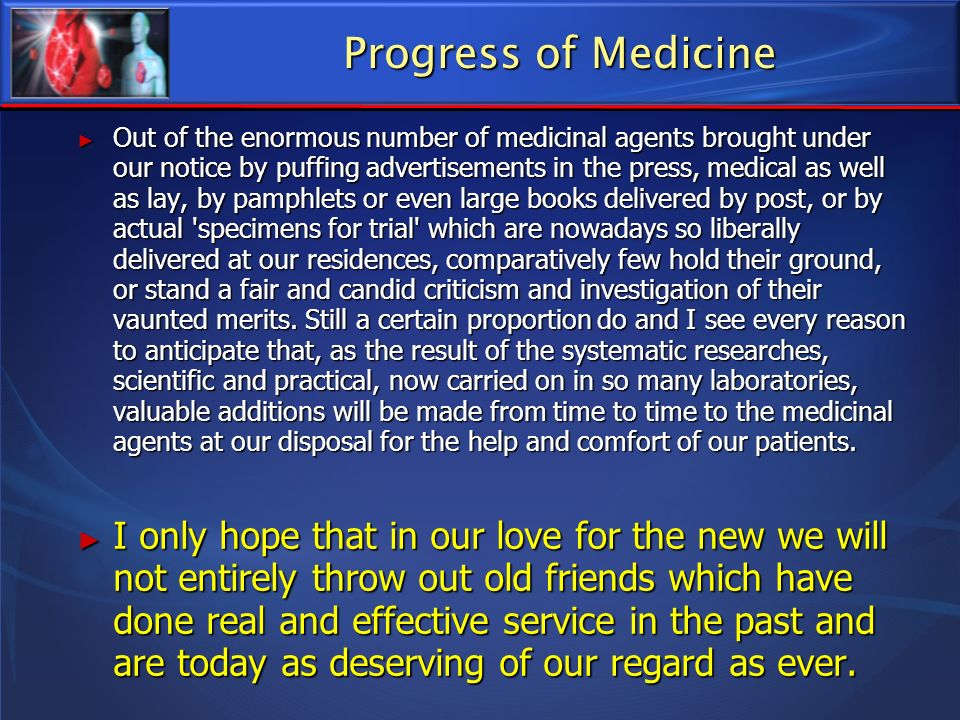 Progress of Medicine Out of the enormous number of medicinal agents brought under our notice by puffing advertisements in the press, medical as well a