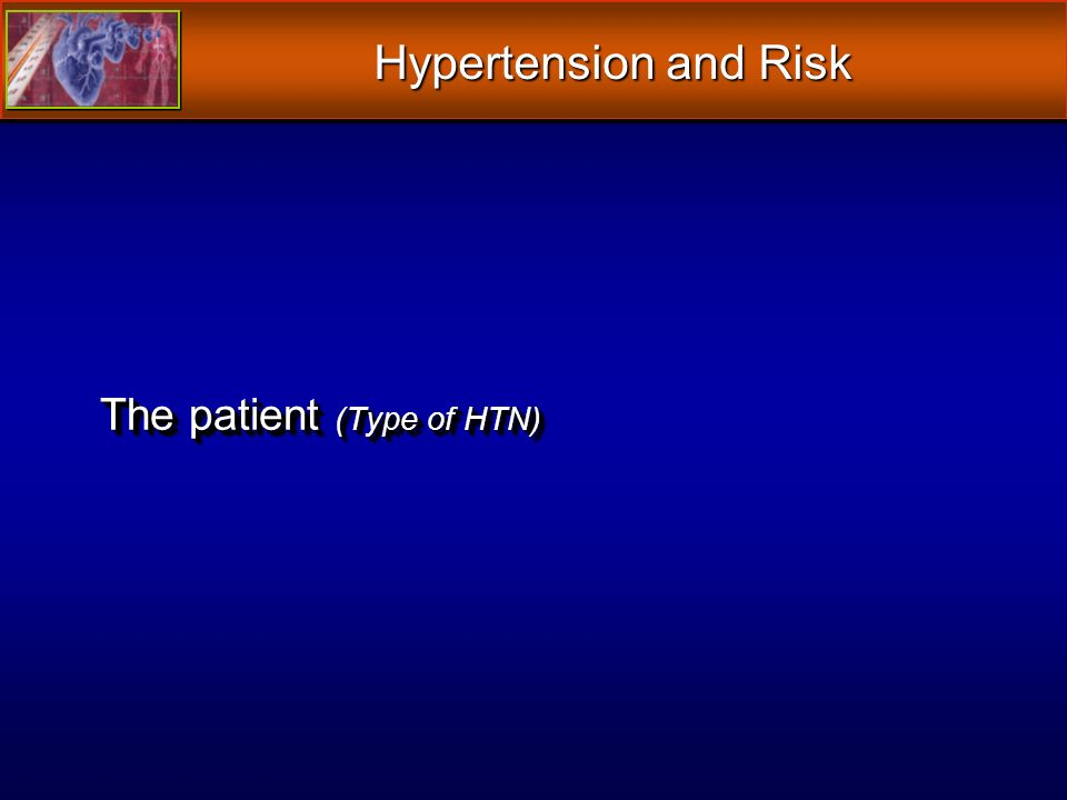 The patient (Type of HTN) Hypertension and Risk