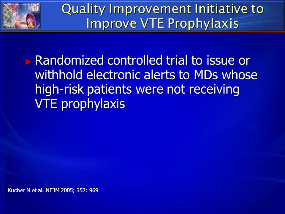 Quality Improvement Initiative to Improve VTE Prophylaxis Randomized controlled trial to issue or withhold electronic alerts to MDs whose high-risk pa