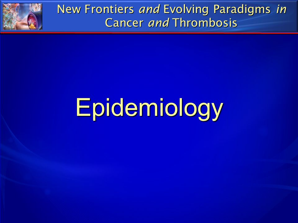 Epidemiology New Frontiers and Evolving Paradigms in Cancer and Thrombosis