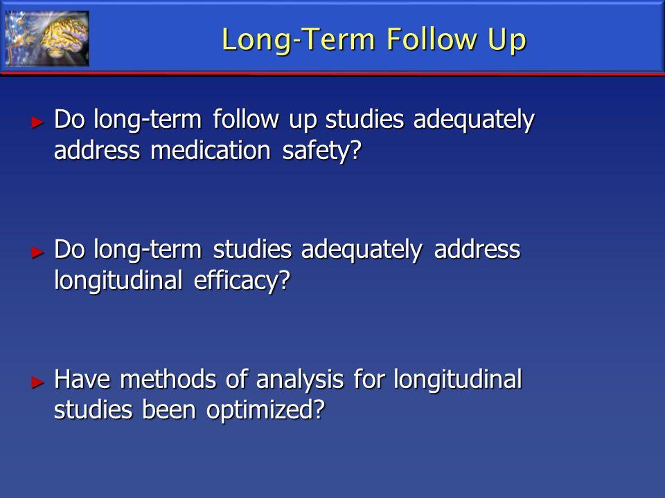 Long-Term Follow Up Do long-term follow up studies adequately address medication safety? Do long-term follow up studies adequately address medication