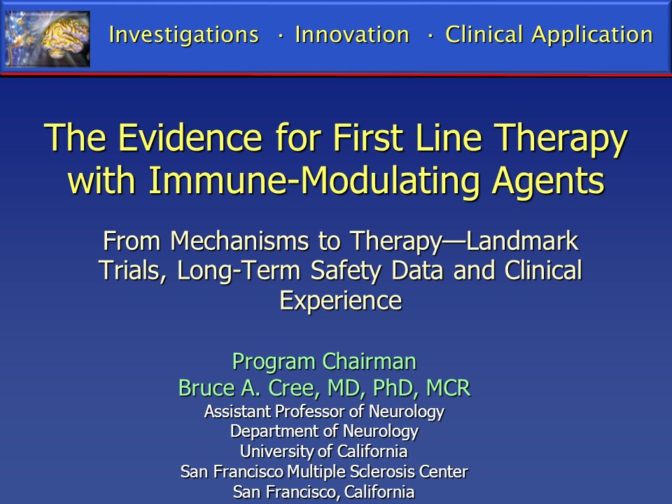 The Evidence for First Line Therapy with Immune-Modulating Agents From Mechanisms to TherapyLandmark Trials, Long-Term Safety Data and Clinical Experi