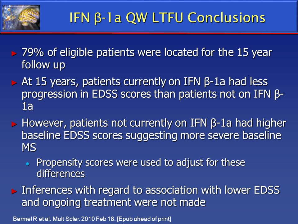 IFN β -1a QW LTFU Conclusions 79% of eligible patients were located for the 15 year follow up 79% of eligible patients were located for the 15 year fo