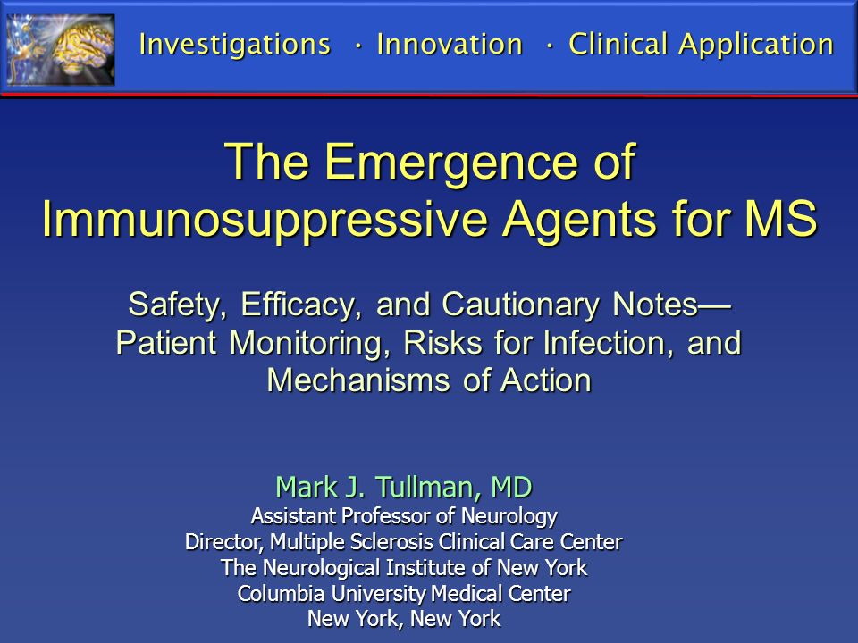The Emergence of Immunosuppressive Agents for MS Safety, Efficacy, and Cautionary Notes Patient Monitoring, Risks for Infection, and Mechanisms of Act