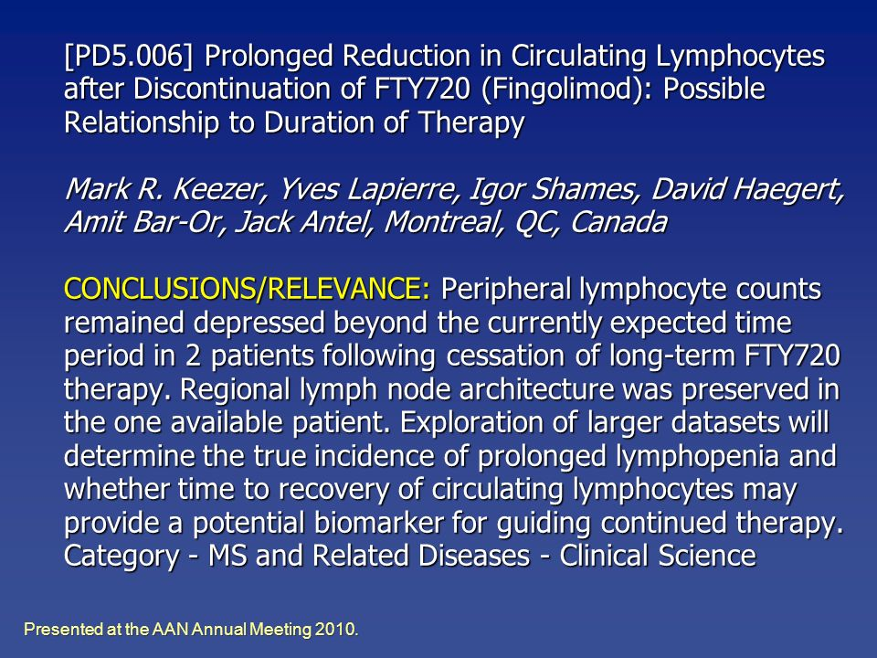 [PD5.006] Prolonged Reduction in Circulating Lymphocytes after Discontinuation of FTY720 (Fingolimod): Possible Relationship to Duration of Therapy Ma