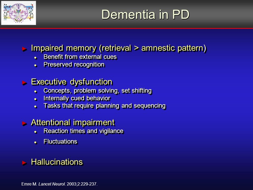 Dementia in PD Emre M. Lancet Neurol. 2003;2:229-237.