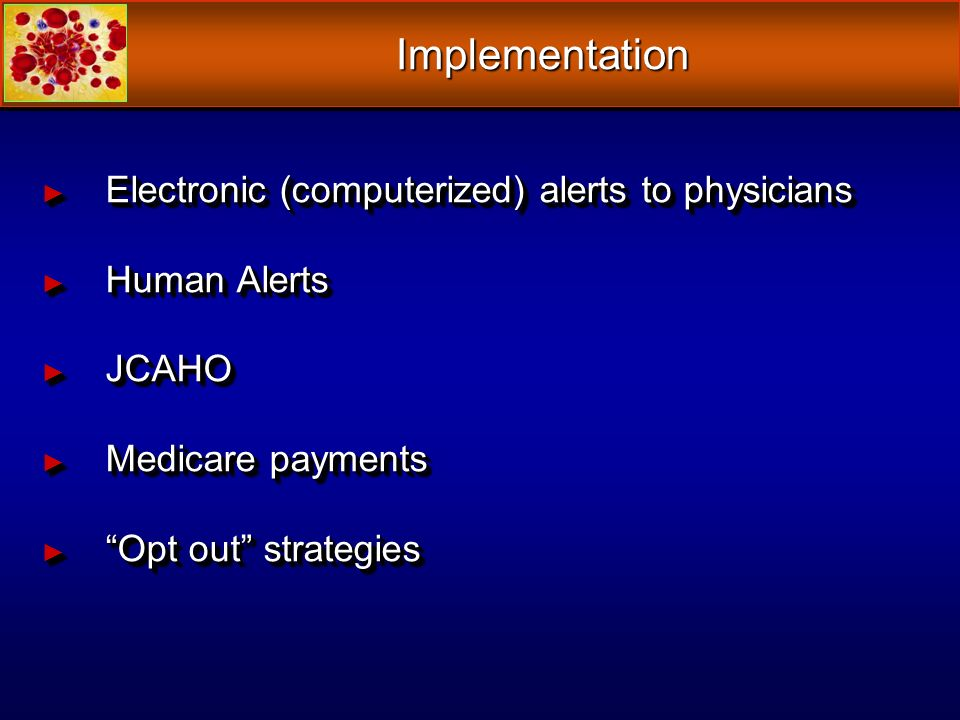 Electronic (computerized) alerts to physicians Electronic (computerized) alerts to physicians Human Alerts Human Alerts JCAHO JCAHO Medicare payments