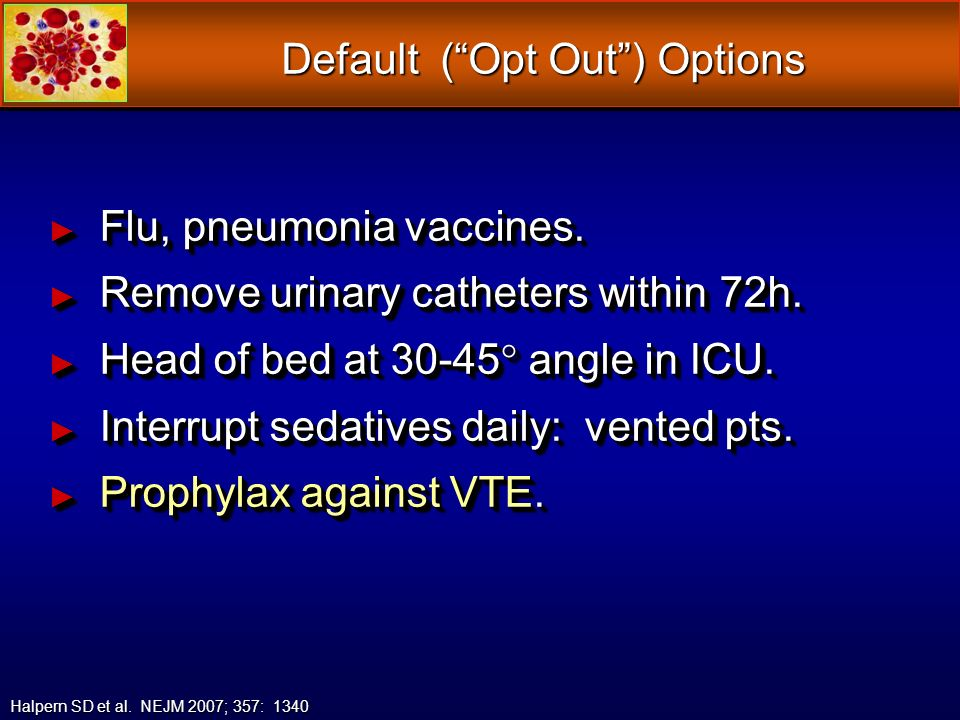 Default (Opt Out) Options Flu, pneumonia vaccines. Flu, pneumonia vaccines. Remove urinary catheters within 72h. Remove urinary catheters within 72h.