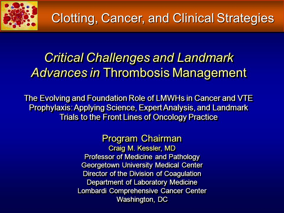 Critical Challenges and Landmark Advances in Thrombosis Management The Evolving and Foundation Role of LMWHs in Cancer and VTE Prophylaxis: Applying S