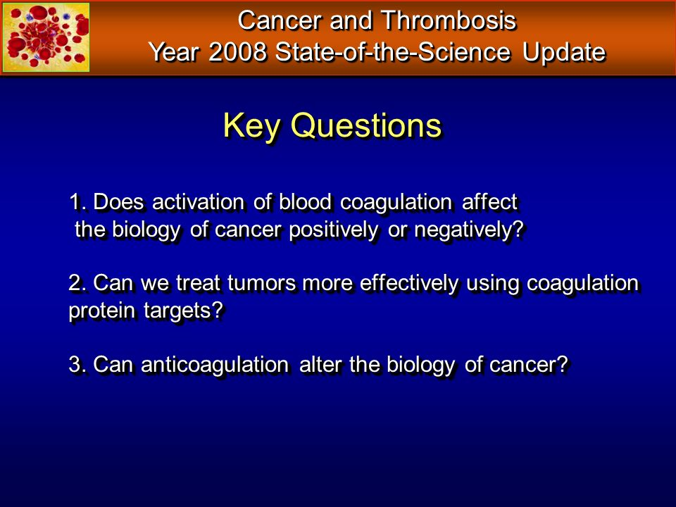 1. Does activation of blood coagulation affect the biology of cancer positively or negatively? 2. Can we treat tumors more effectively using coagulati