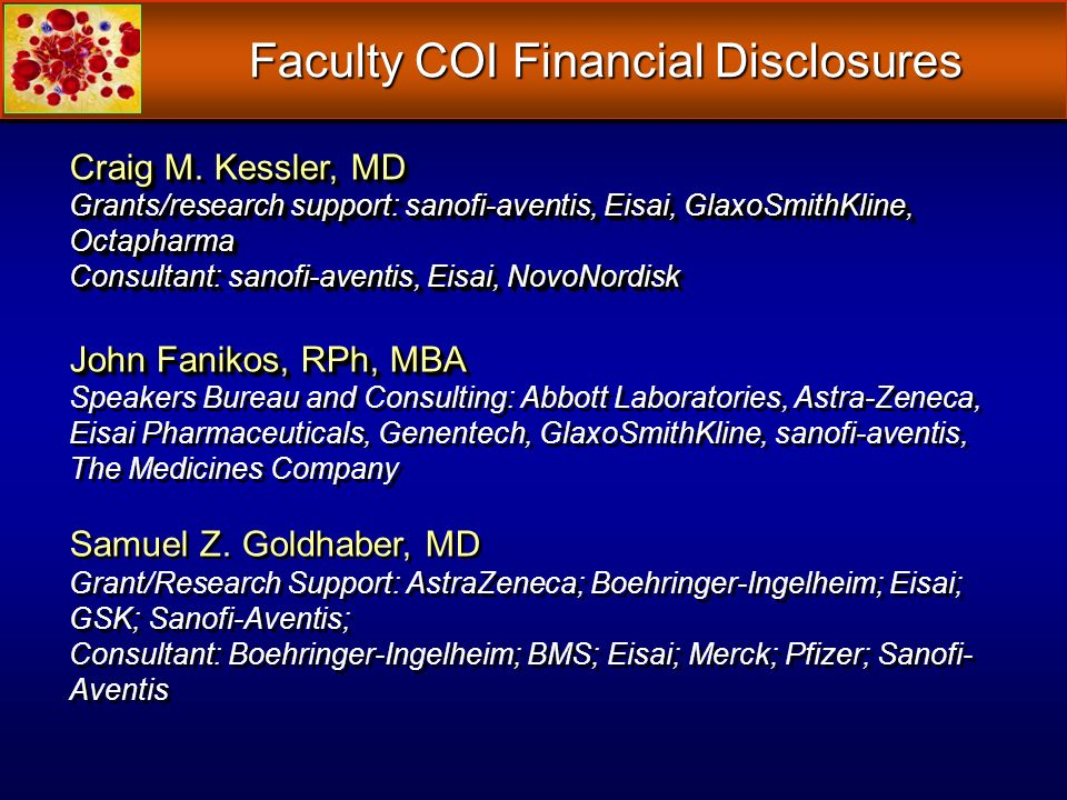 Faculty COI Financial Disclosures Craig M. Kessler, MD Grants/research support: sanofi-aventis, Eisai, GlaxoSmithKline, Octapharma Consultant: sanofi-