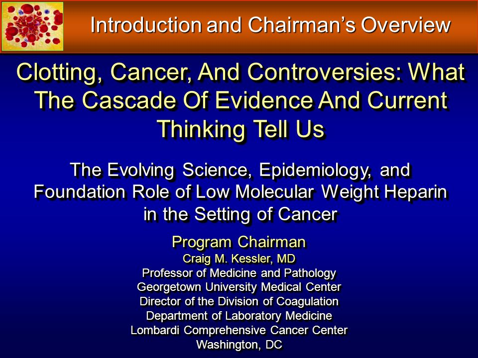 Introduction and Chairmans Overview Clotting, Cancer, And Controversies: What The Cascade Of Evidence And Current Thinking Tell Us The Evolving Scienc