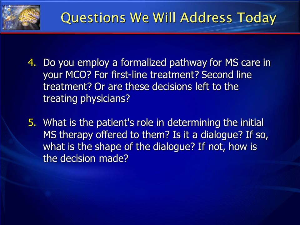 4.Do you employ a formalized pathway for MS care in your MCO? For first-line treatment? Second line treatment? Or are these decisions left to the trea