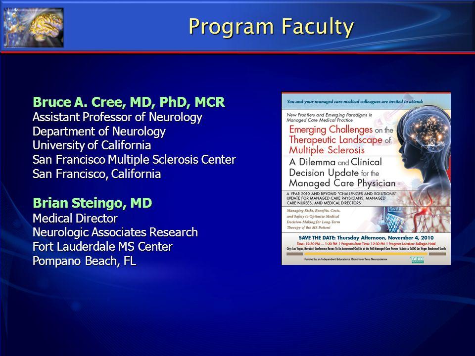 Program Faculty Bruce A. Cree, MD, PhD, MCR Assistant Professor of Neurology Department of Neurology University of California San Francisco Multiple S