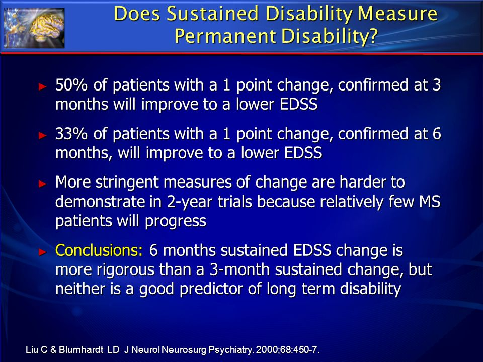 Does Sustained Disability Measure Permanent Disability? 50% of patients with a 1 point change, confirmed at 3 months will improve to a lower EDSS 50%