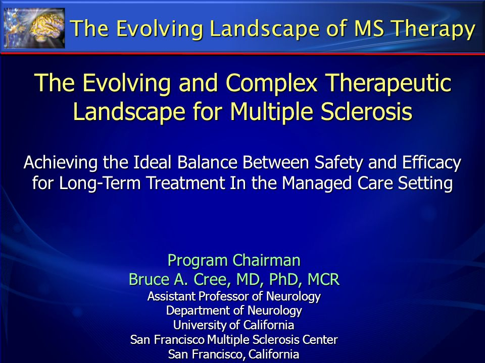 The Evolving Landscape of MS Therapy The Evolving and Complex Therapeutic Landscape for Multiple Sclerosis Achieving the Ideal Balance Between Safety