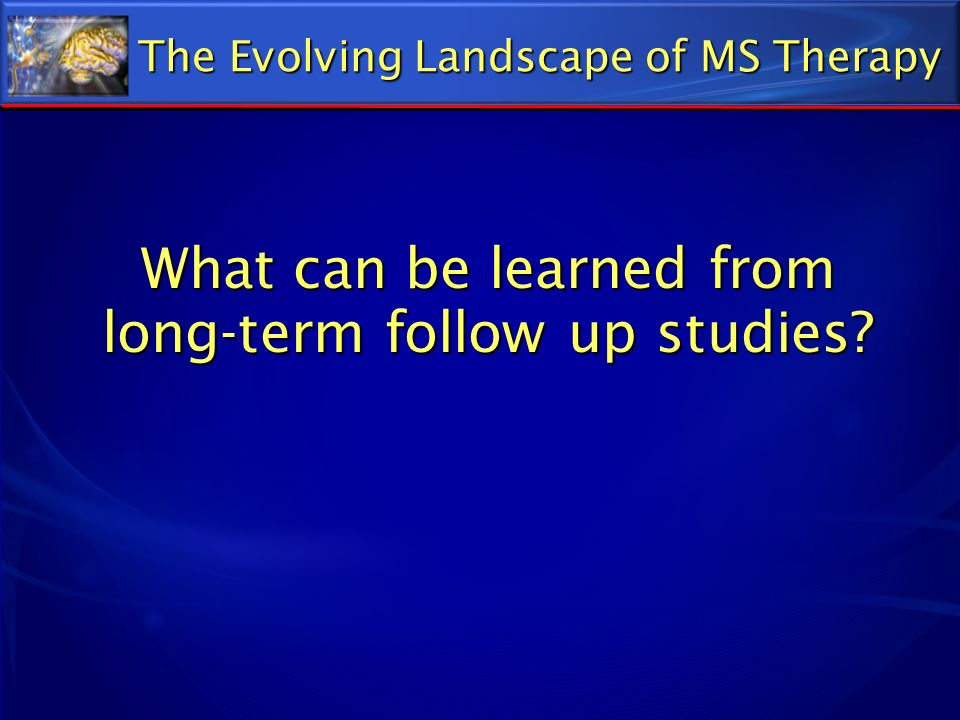 What can be learned from long-term follow up studies? The Evolving Landscape of MS Therapy