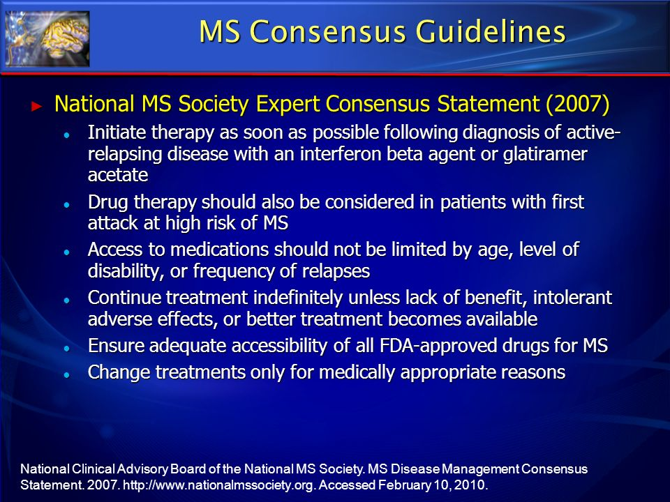 National Clinical Advisory Board of the National MS Society. MS Disease Management Consensus Statement. 2007. http://www.nationalmssociety.org. Access