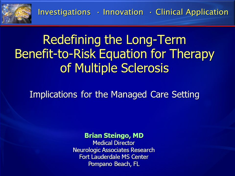 Redefining the Long-Term Benefit-to-Risk Equation for Therapy of Multiple Sclerosis Implications for the Managed Care Setting Redefining the Long-Term