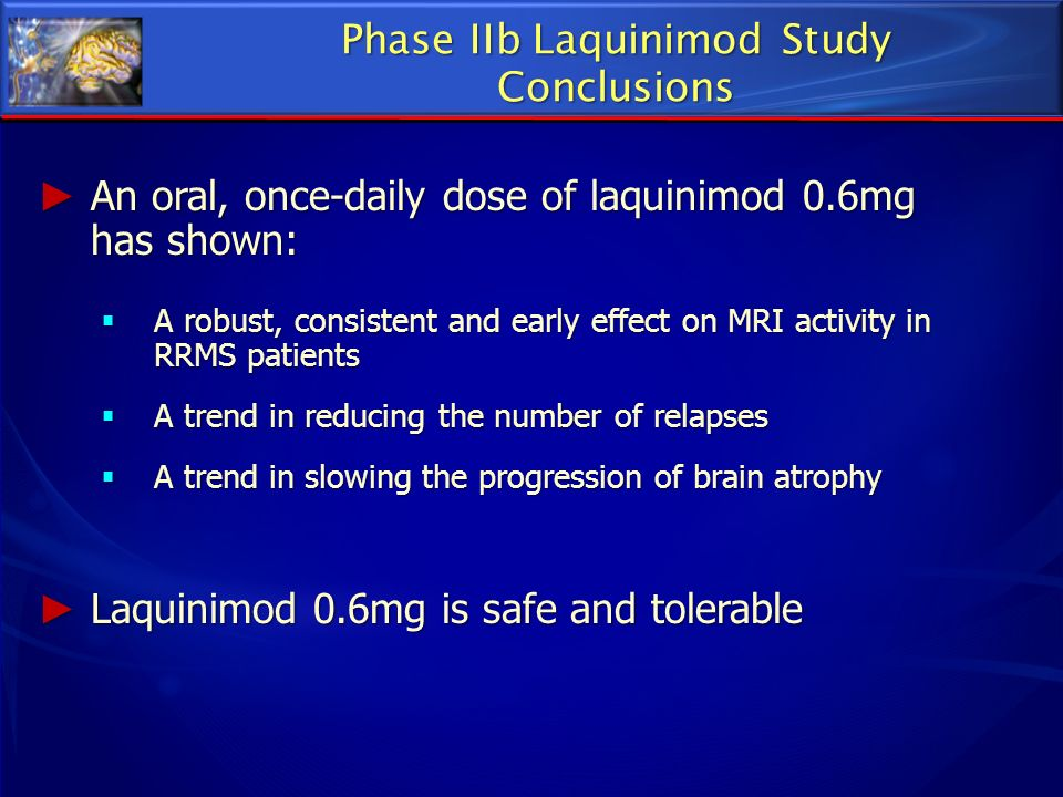 An oral, once-daily dose of laquinimod 0.6mg has shown: An oral, once-daily dose of laquinimod 0.6mg has shown: A robust, consistent and early effect