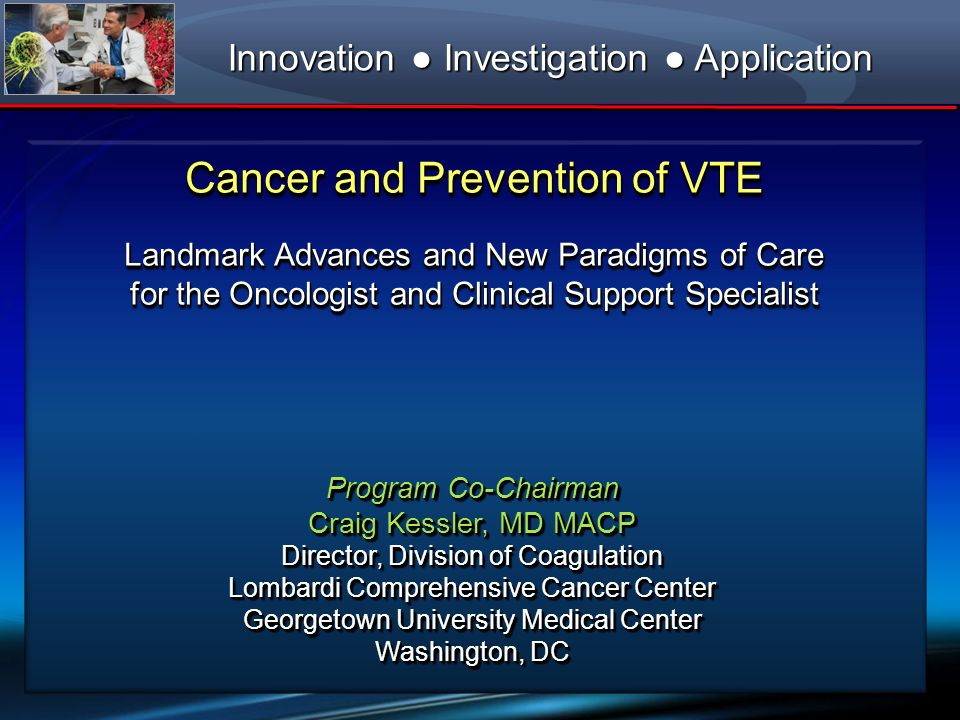 Cancer and Prevention of VTE Landmark Advances and New Paradigms of Care for the Oncologist and Clinical Support Specialist Cancer and Prevention of V