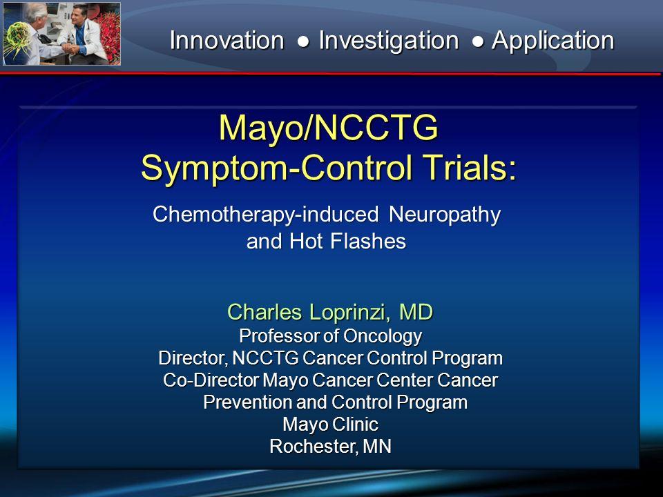 Mayo/NCCTG Symptom-Control Trials: Innovation Investigation Application Charles Loprinzi, MD Professor of Oncology Director, NCCTG Cancer Control Prog