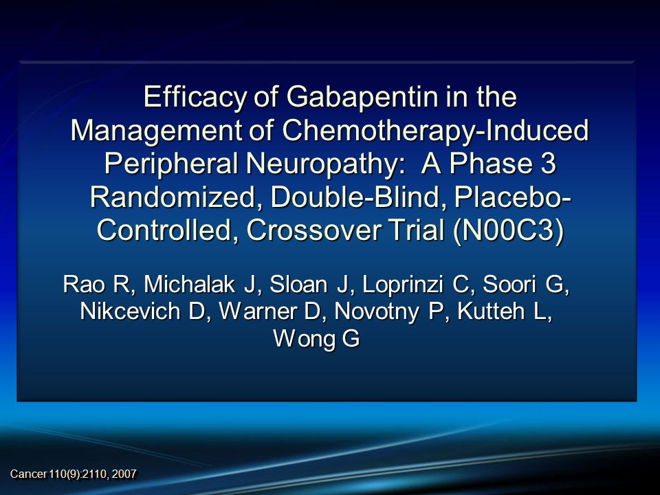 Efficacy of Gabapentin in the Management of Chemotherapy-Induced Peripheral Neuropathy: A Phase 3 Randomized, Double-Blind, Placebo- Controlled, Cross