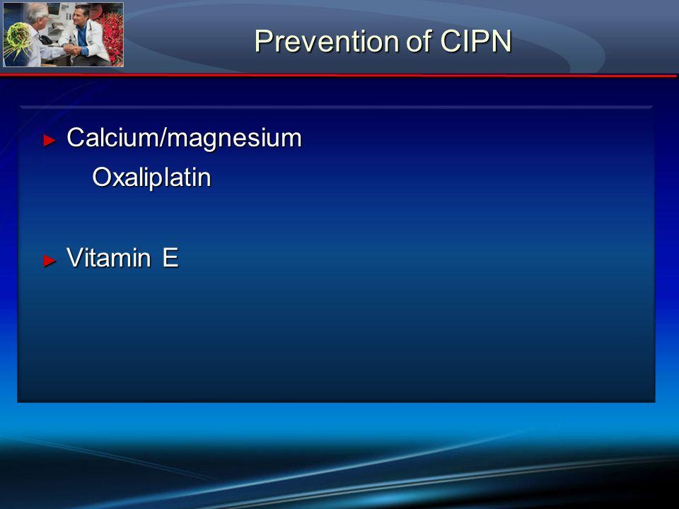 Prevention of CIPN Calcium/magnesium Calcium/magnesiumOxaliplatin Vitamin E Vitamin E