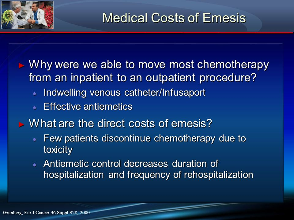 Medical Costs of Emesis Why were we able to move most chemotherapy from an inpatient to an outpatient procedure? Why were we able to move most chemoth
