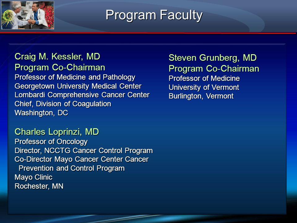 Program Faculty Craig M. Kessler, MD Program Co-Chairman Professor of Medicine and Pathology Georgetown University Medical Center Lombardi Comprehensi