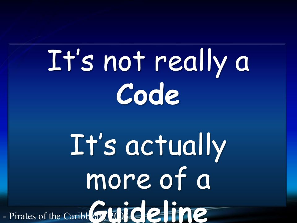 Its not really a Code Its actually more of a Guideline - Pirates of the Caribbean, 2003