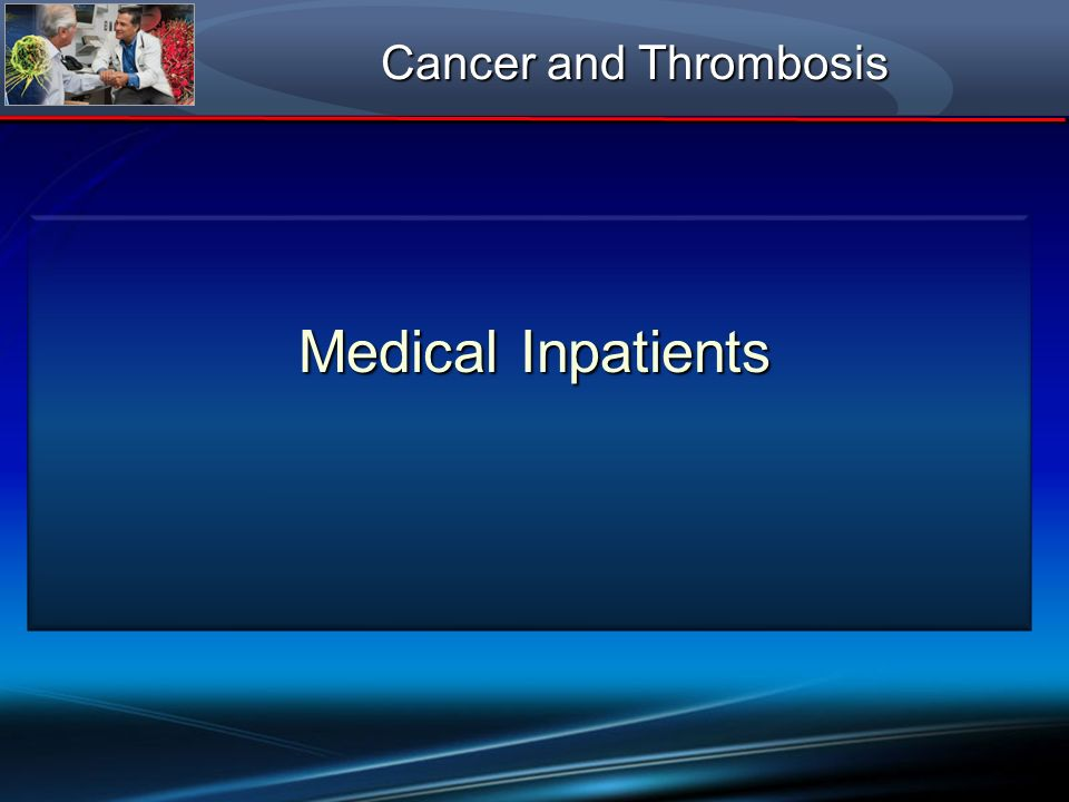Medical Inpatients Cancer and Thrombosis