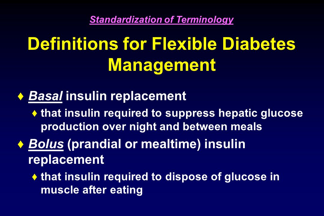 Definitions for Flexible Diabetes Management Correction dose (also called a supplement) additional insulin for premeal hyperglycemia can also be between-meal hyperglycemia this insulin can only be regular, lispro, aspart or glulisine (Humulin R, Novolin R, Humalog, Novalog, Apidra) Standardization of Terminology