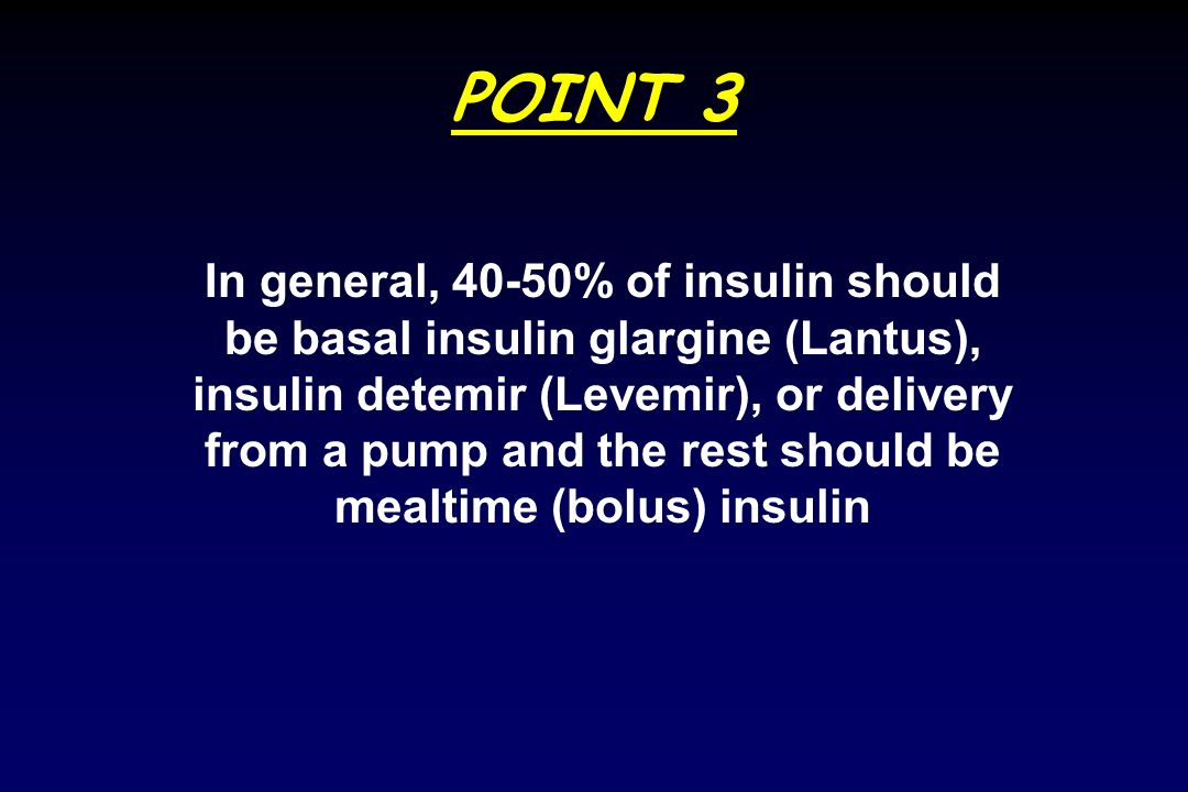 Pearls with MDI Basal Insulin Basal insulin approximately 40-50% total daily insulin dose (TDD) Basal insulin best assessed by fasting glucose levels and glycemic curves with missed meals Lower doses often require twice daily injections of basal insulin With MDI, most patients prefer pens for prandial insulin; however, less likely to make an error in insulin if basal insulin used is vial (or at least pens are different brands)