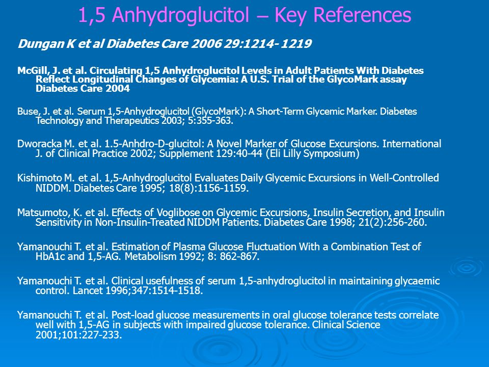 1,5 Anhydroglucitol – Key References Dungan K et al Diabetes Care 2006 29:1214- 1219 McGill, J.