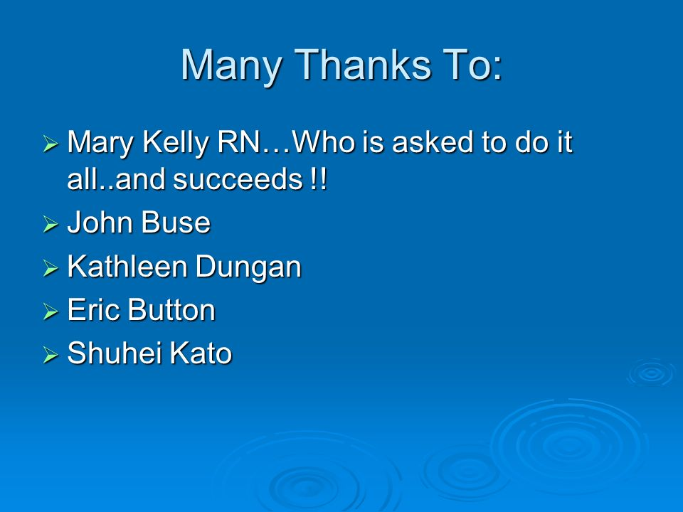 Many Thanks To: Mary Kelly RN…Who is asked to do it all..and succeeds !.