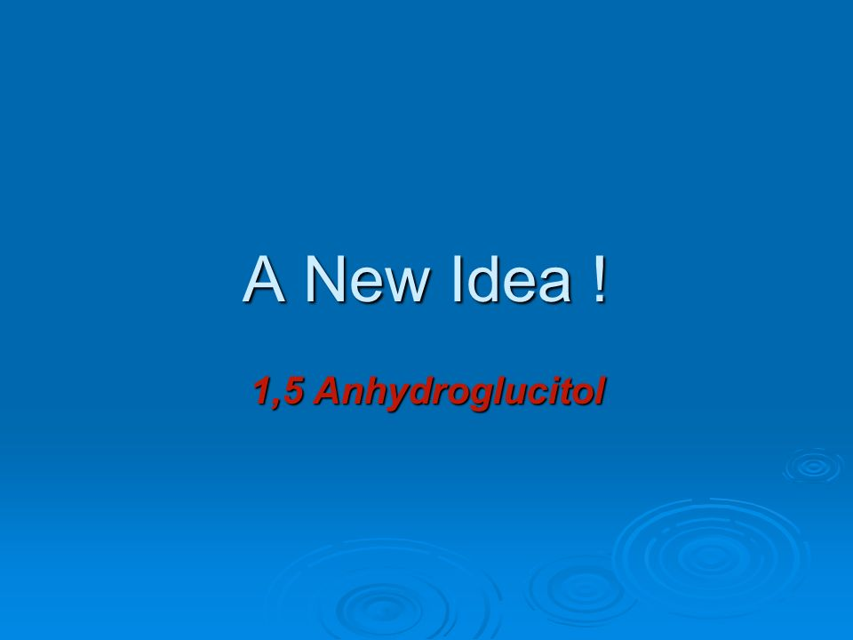 A New Idea ! 1,5 Anhydroglucitol
