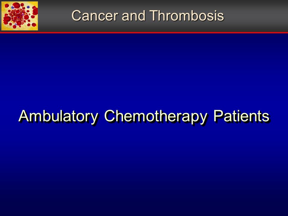 Ambulatory Chemotherapy Patients Cancer and Thrombosis