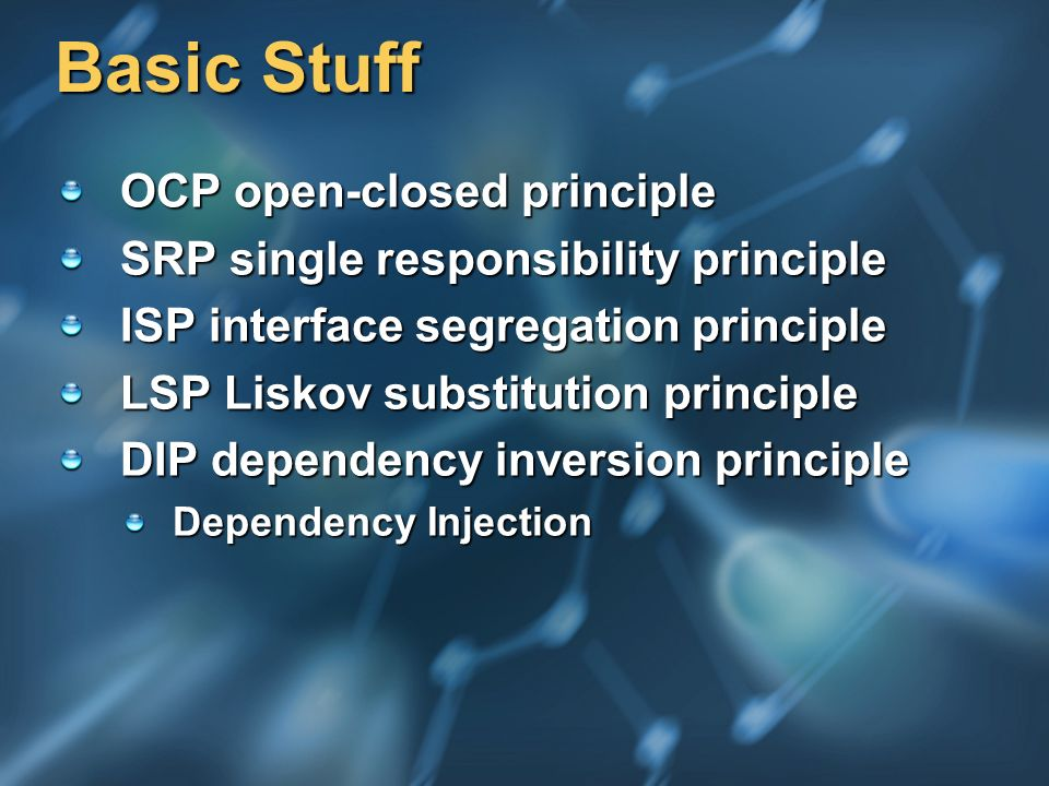 Basic Stuff OCP open-closed principle SRP single responsibility principle ISP interface segregation principle LSP Liskov substitution principle DIP de
