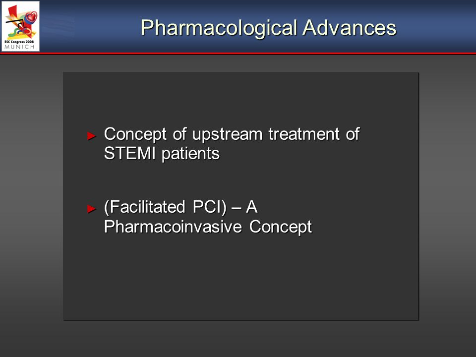 Concept of upstream treatment of STEMI patients Concept of upstream treatment of STEMI patients (Facilitated PCI) – A Pharmacoinvasive Concept (Facilitated PCI) – A Pharmacoinvasive Concept Pharmacological Advances