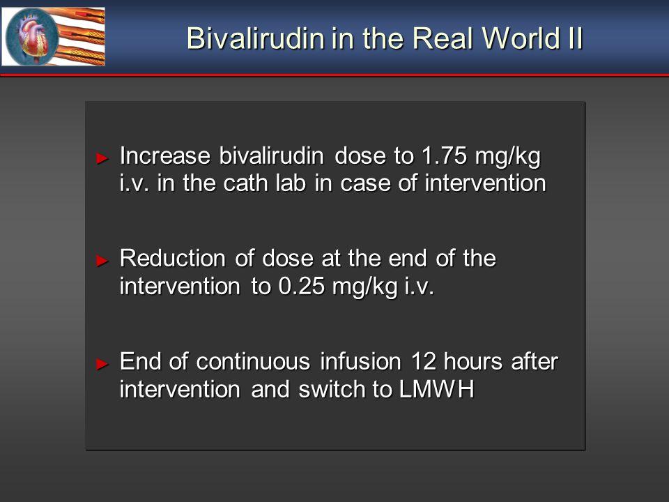 Bivalirudin in the Real World II Increase bivalirudin dose to 1.75 mg/kg i.v. in the cath lab in case of intervention Increase bivalirudin dose to 1.7