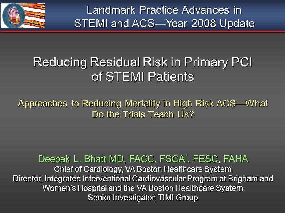 Reducing Residual Risk in Primary PCI of STEMI Patients Approaches to Reducing Mortality in High Risk ACSWhat Do the Trials Teach Us.