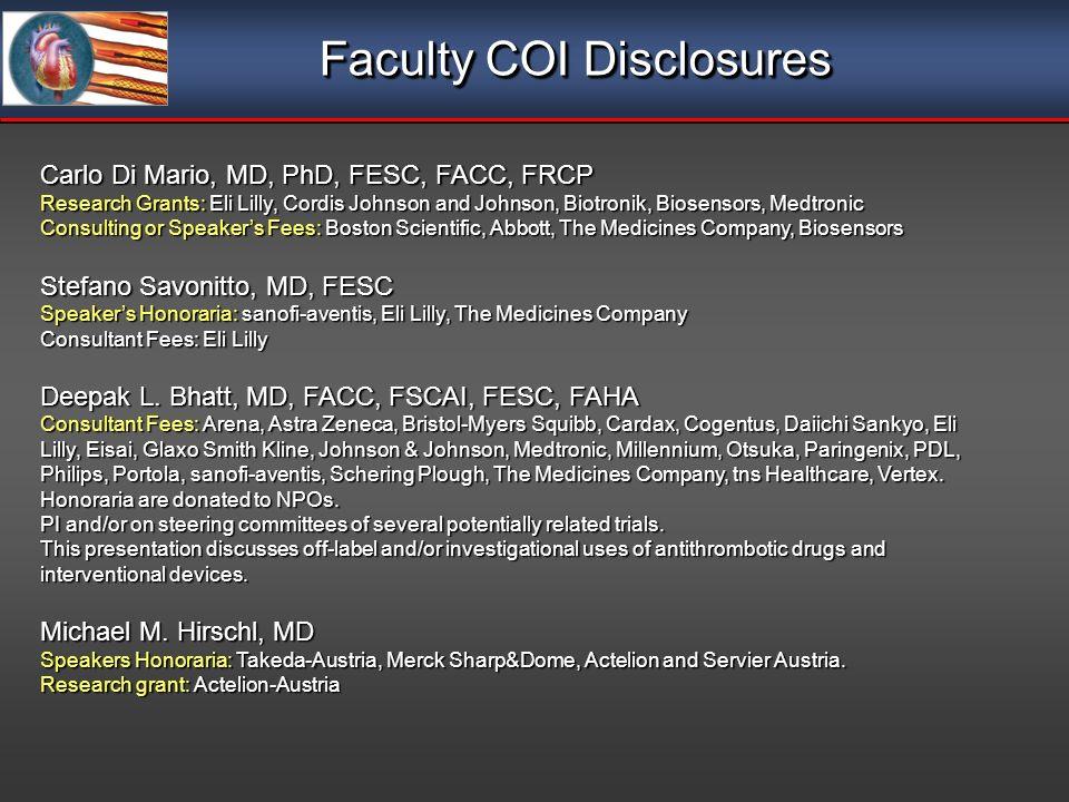 Faculty COI Disclosures Carlo Di Mario, MD, PhD, FESC, FACC, FRCP Research Grants: Eli Lilly, Cordis Johnson and Johnson, Biotronik, Biosensors, Medtr