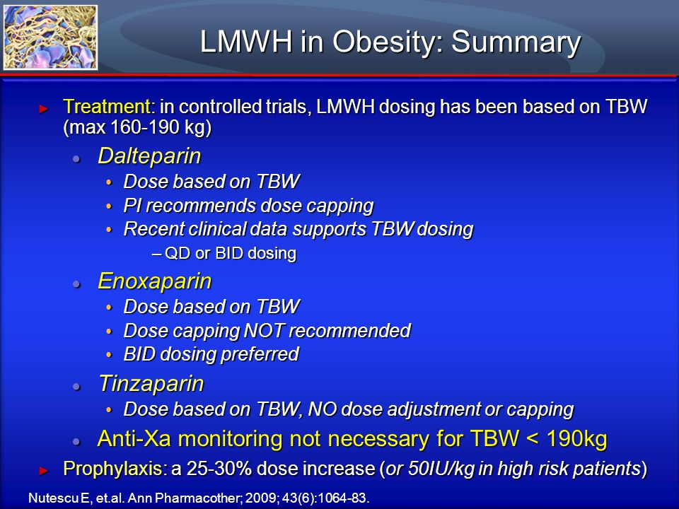 LMWH in Obesity: Summary Treatment: in controlled trials, LMWH dosing has been based on TBW (max 160-190 kg) Treatment: in controlled trials, LMWH dos