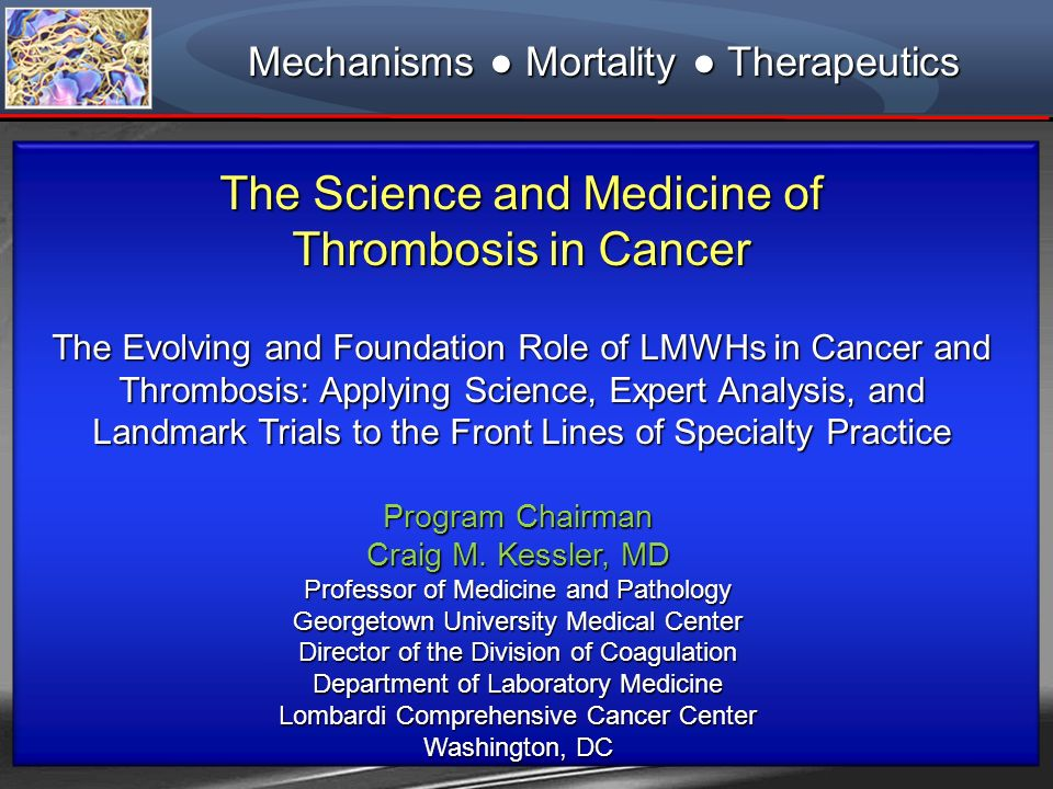 The Science and Medicine of Thrombosis in Cancer The Evolving and Foundation Role of LMWHs in Cancer and Thrombosis: Applying Science, Expert Analysis