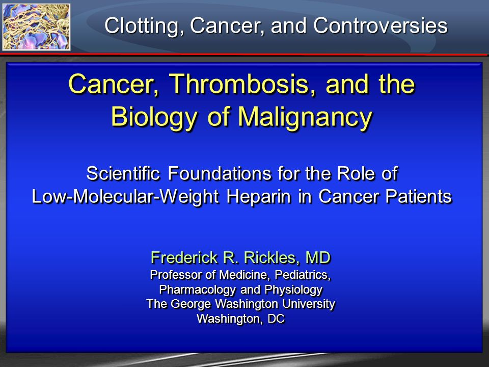 Cancer, Thrombosis, and the Biology of Malignancy Scientific Foundations for the Role of Low-Molecular-Weight Heparin in Cancer Patients Cancer, Throm