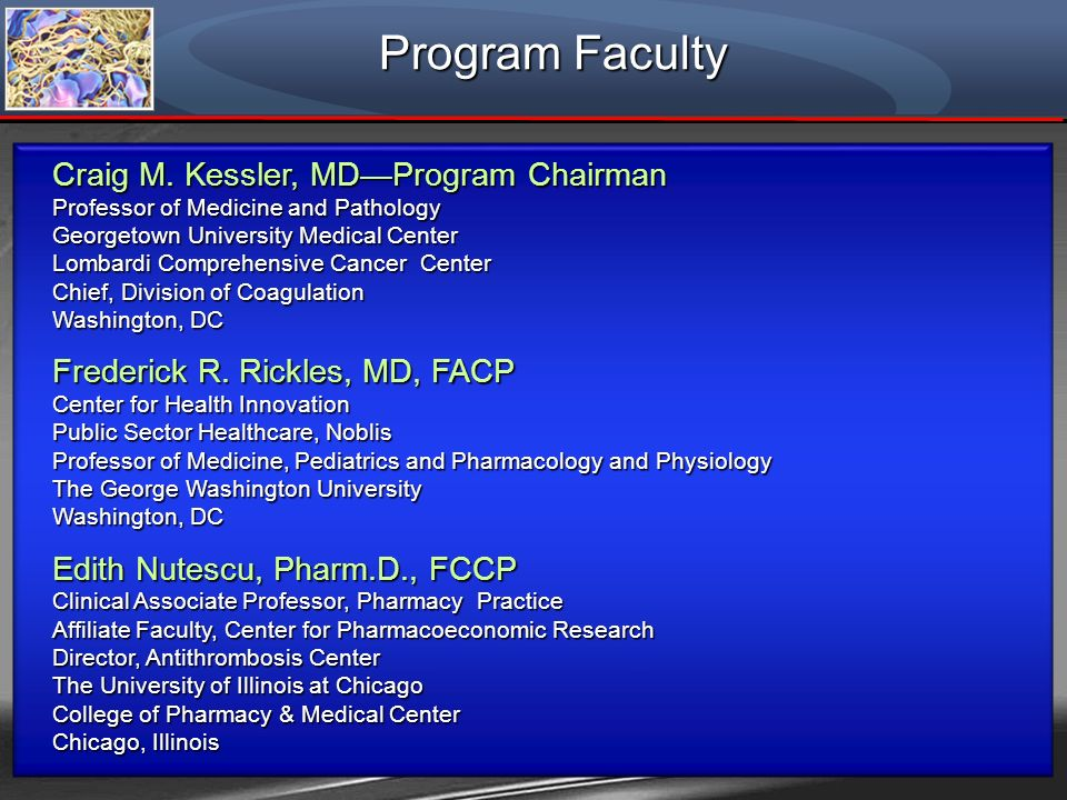 Program Faculty Craig M. Kessler, MDProgram Chairman Professor of Medicine and Pathology Georgetown University Medical Center Lombardi Comprehensive C